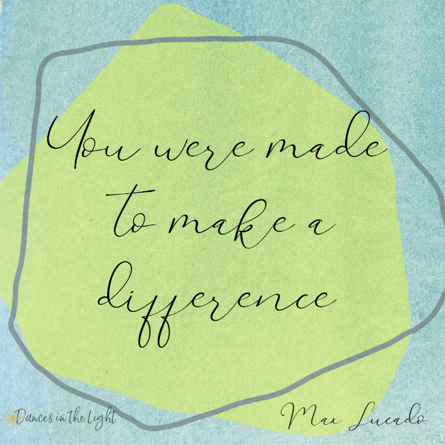 You were made to make a difference.