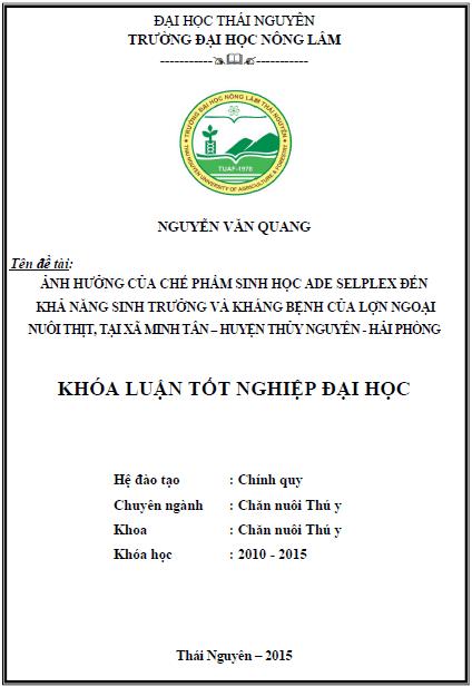 Ảnh hưởng của chế phẩm sinh học ADE Selplex đến khả năng sinh trưởng và kháng bệnh của lợn ngoại nuôi thịt, tại xã Minh Tân huyện Thủy Nguyên Hải Phòng - Nguyễn Văn Quang
