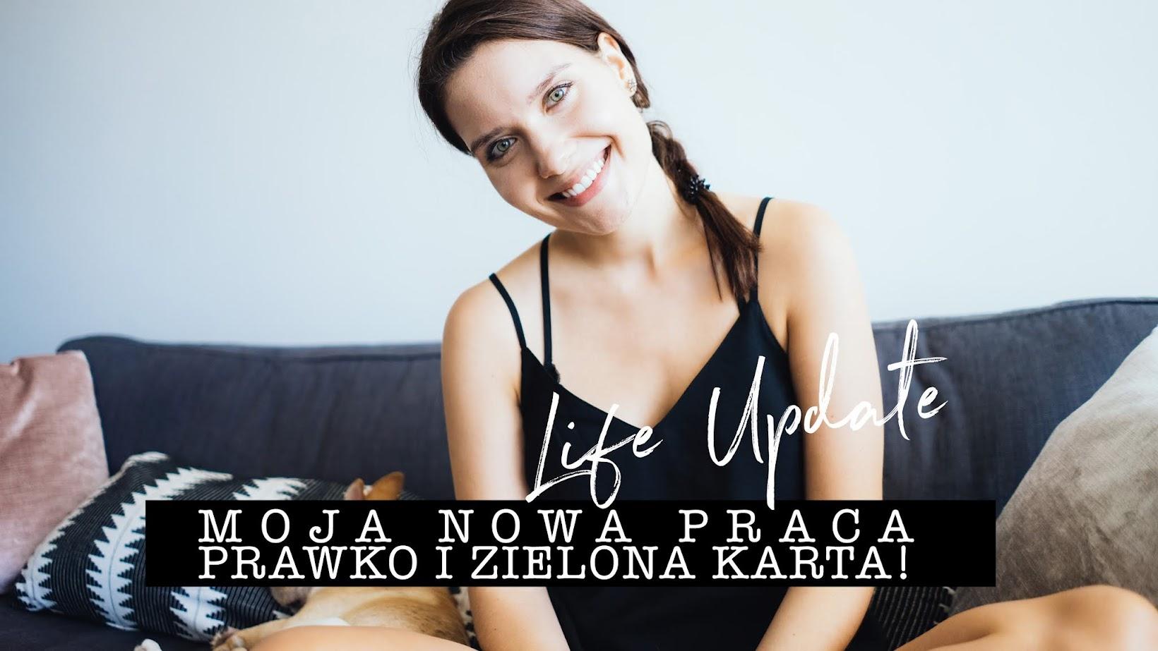 LIFE UPDATE // Zielona Karta, Prawo Jazdy, Nowa Praca?!