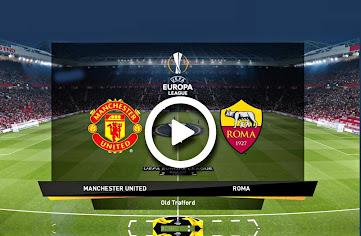 مباراة مانشستر يونايتد و روما التوقيت والتطبيقات الناقلة في ذهاب نصف نهائي الدوري الاوروبي