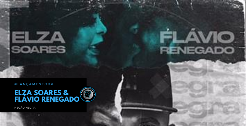 """Elza Soares e Flávio Renegado se unem em """"Negão Negra"""""""
