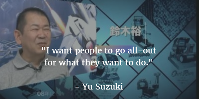 "Yu Suzuki: ""I want people to go all-out for what they want to do."""