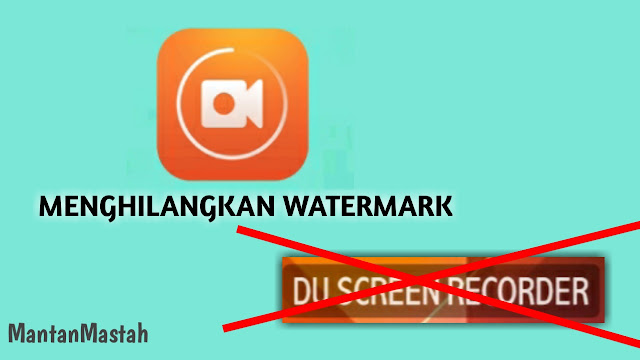 menghilangkan watermark atau tanda air du screen recorder apk