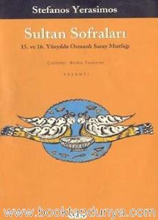 Stefanos Yerasimos - Sultan Sofraları - 15.ve16. Yüzyılda Osmanlı Saray Mutfağı