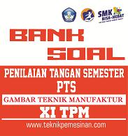 Soal dan Kunci Jawaban Penilaian Tengah Semester (PTS)/UTS Gambar Teknik Manufaktur Kelas XI