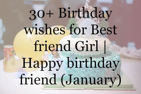 30+ Birthday wishes for Best friend Girl | Happy birthday friend (February)