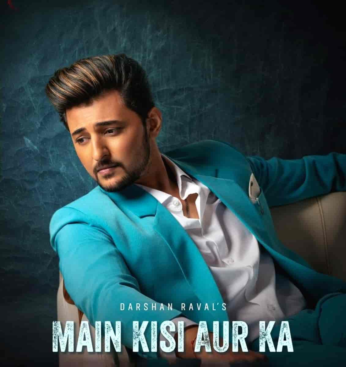 MAIN KISI AUR KA LYRICS - Darshan Raval | Judaiyaan