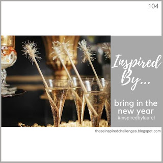 http://theseinspiredchallenges.blogspot.com/2019/12/inspired-by-bring-in-new-year.html