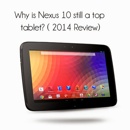 Why is Nexus 10 still a top tablet? (2014 Review)         -          Tech Charm