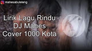 Lirik Lagu Rindu DJ Mahes Cover 1000 Kota