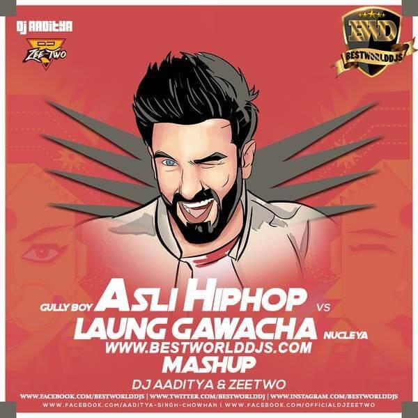 Asli Hiphop Vs Laung Gawacha Mashup - DJ AADITYA & DJ ZEETWO