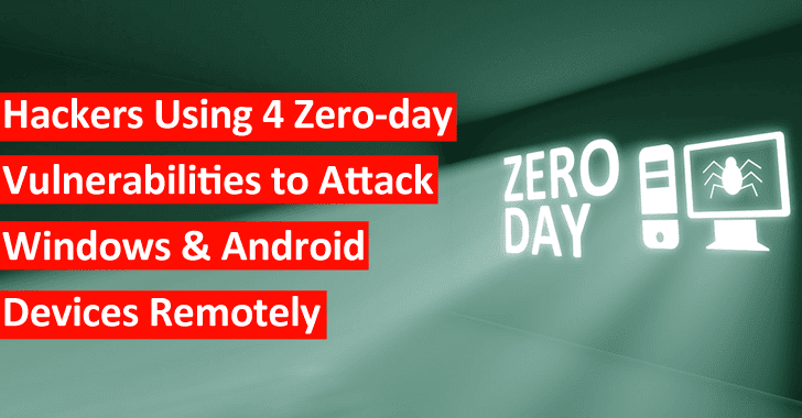 Hackers Using 4 Zero-day Vulnerabilities to Attack Windows and Android Devices Remotely