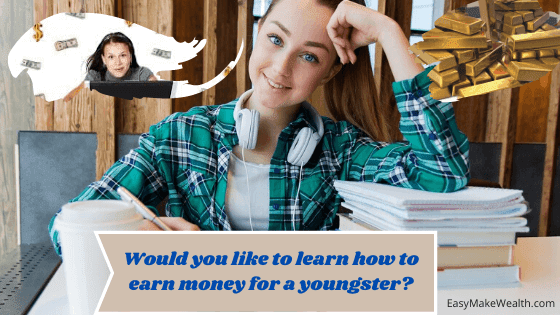 Would you like to learn how to earn money for a youngster?