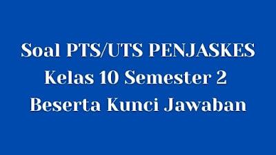 Soal PTS/UTS PENJAS Kelas 10 Semester 2 SMA/SMK Beserta Jawaban