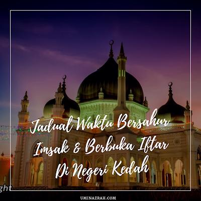 Jadual Waktu Bersahur Imsak & Berbuka Iftar Di Negeri Kedah