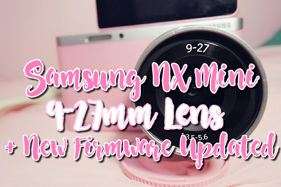 Samsung NX Mini 9-27mm + New Firmware Updated - pinkislovebynix