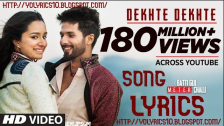 Atif A - Dekhte Dekhte Lyrics - Batti Gul Meter Chalu | YoLyrics