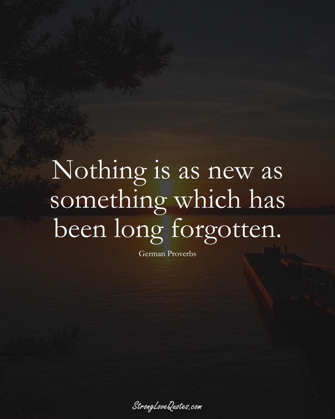 Nothing is as new as something which has been long forgotten. (German Sayings);  #EuropeanSayings