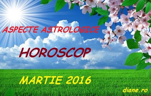 Aspecte astrologice în horoscopul martie 2016 - diane.ro