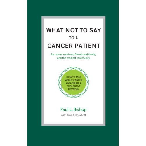 What Not To Say To A Cancer Patient - book by Paul L. Bishop
