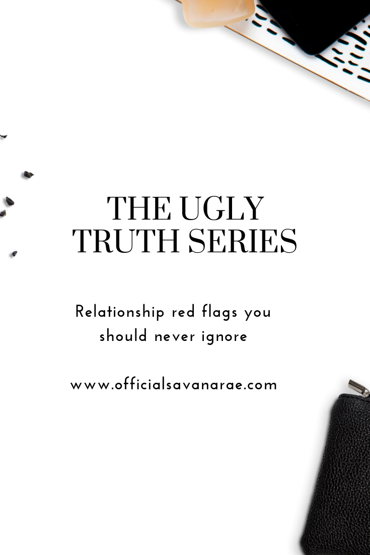 THE UGLY TRUTH SERIES - RELATIONSHIPS RED FLAGS AND WHY YOU SHOULDN'T IGNORE THEM