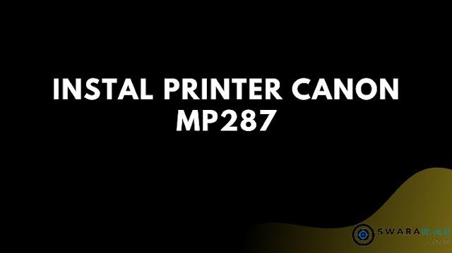 Trik Instal Printer Canon MP287 Tanpa CD Driver