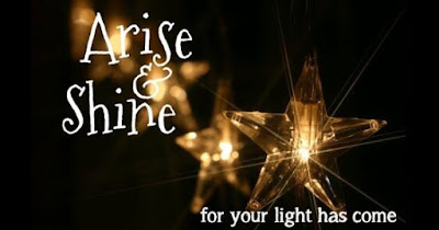 "picture of a lighted star with the text ""Arise & Shine"" for your light has come"