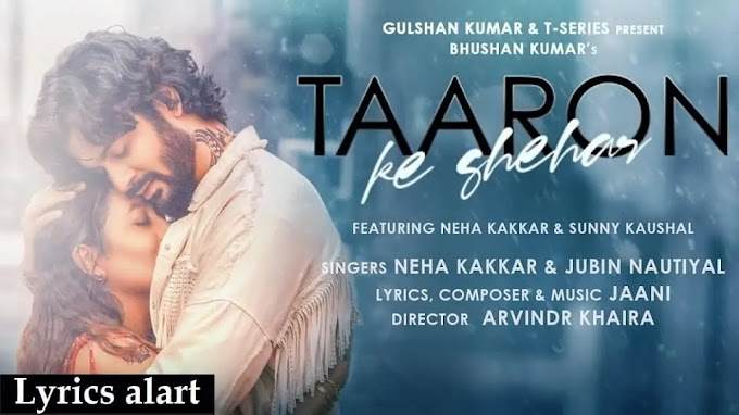 Taaron Ke Shehar lyrics and Song - Neha Kakkar & Sunny Kaushal