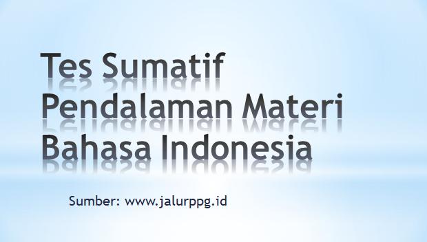 Tes Sumatif Pendalaman Materi Bahasa Indonesia - jalurppg.id