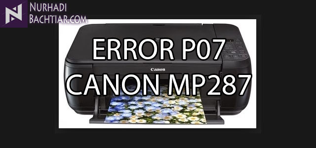 Cara Memperbaiki Printer Canon MP287 Error P07
