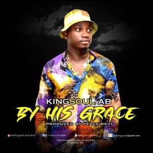 Download Music Mp3:- KingSoul AB – By His Grace