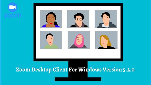 Zoom Desktop Client For Windows Version 5.2.0 or Higher