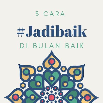 Tiga cara #JadiBaik di Bulan Baik