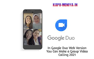 In Google Duo Web Version You Can Make a Group Video Calling 2021