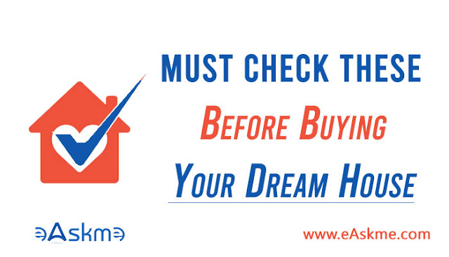 7 Crucial Things That You Must Check Before Buying a House: eAskme