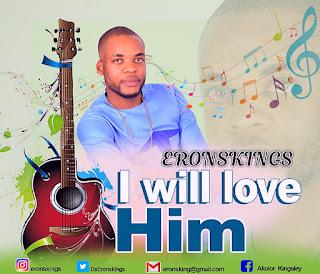 MUSIC: Eronskings - I Will Love Him