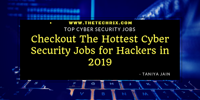 Checkout The Hottest Cyber Security Jobs for Hackers in 2019