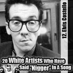 20 White Artists Who Have Said Nigger In A Song: 12. Elvis Costello
