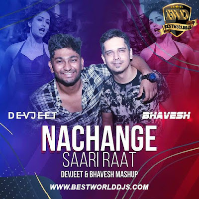 Nachange Saari Raat (Mashup) - Devjeet  Bhavesh