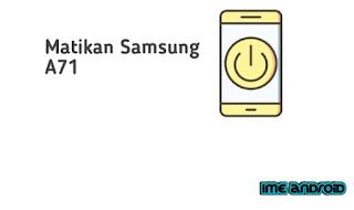 Matikan hp Samsung A71