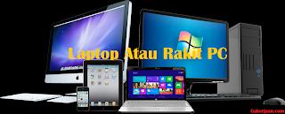 Laptop atau PC