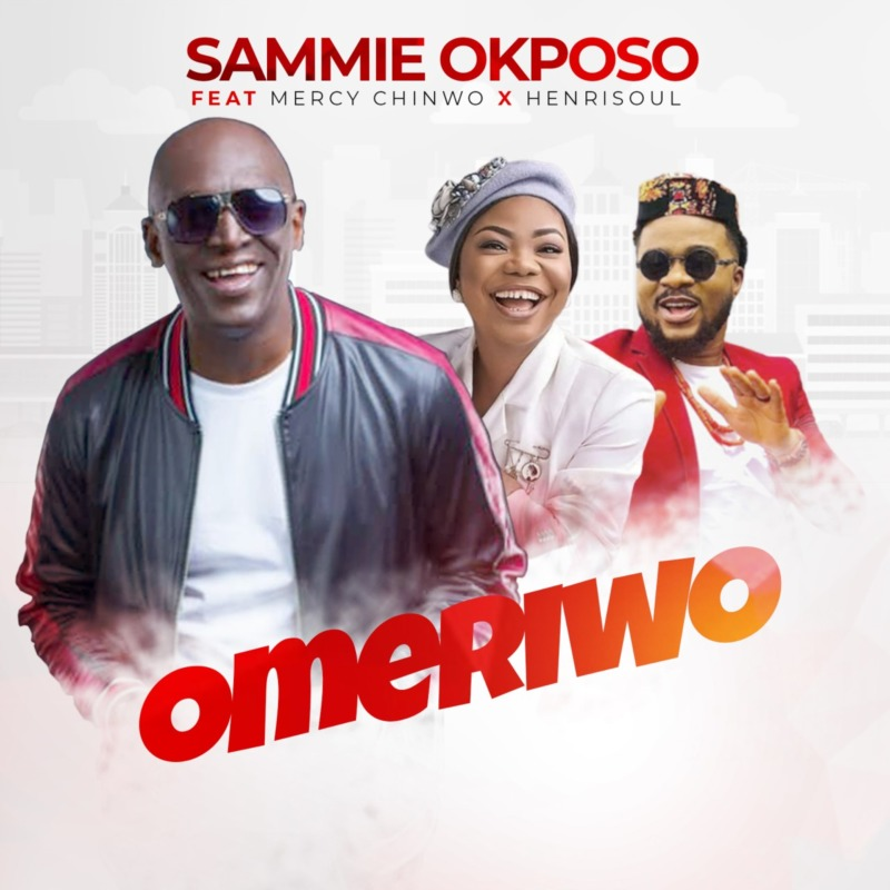 "[Gospel] Sammie Okposo – ""Omeriwo"" ft. Mercy Chinwo x Henrisoul #Arewapublisize"