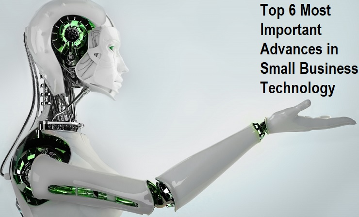 Top 6 Most Important Advances in Small Business Technology