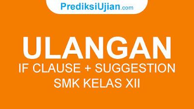 ULANGAN IF CLAUSE + SUGGESTION - B. INGGRIS SMK KELAS XII