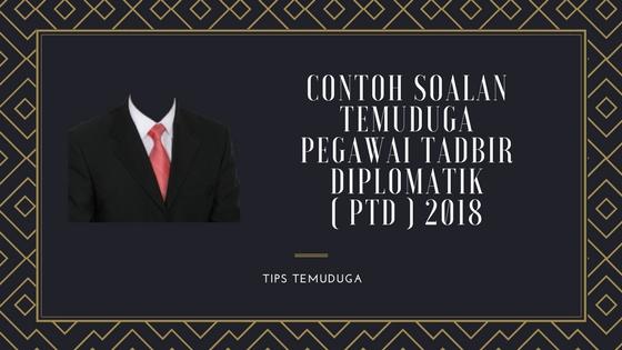 Contoh Soalan Temuduga Pegawai Tadbir Diplomatik ( PTD ) 2018