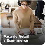 Pasa de Retail a Ecommerce: