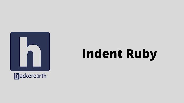 HackerEarth Indent Ruby problem solution
