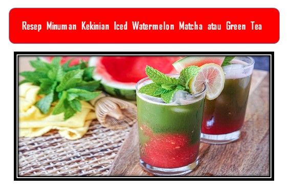 Iced Watermelon Matcha atau Green Tea