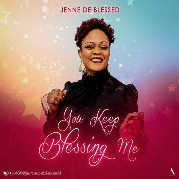 Jenne De Blessed - You Keep Blessing Me Lyrics & Audio