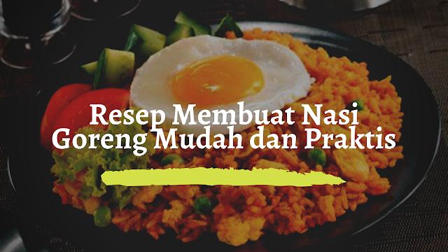 Cara Membuat Nasi Goreng Mudah dan Praktis